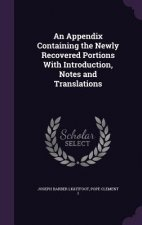 Appendix Containing the Newly Recovered Portions with Introduction, Notes and Translations