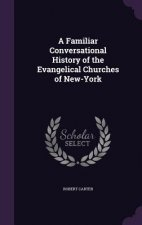 Familiar Conversational History of the Evangelical Churches of New-York