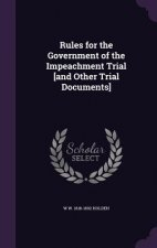 Rules for the Government of the Impeachment Trial [And Other Trial Documents]