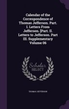 Calendar of the Correspondence of Thomas Jefferson. Part. I. Letters from Jefferson. [Part. II. Letters to Jefferson. Part III. Supplementary Volume 0