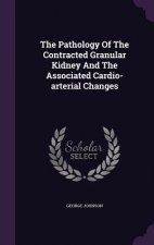 Pathology of the Contracted Granular Kidney and the Associated Cardio-Arterial Changes