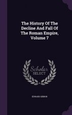 History of the Decline and Fall of the Roman Empire, Volume 7