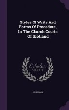 Styles of Writs and Forms of Procedure, in the Church Courts of Scotland
