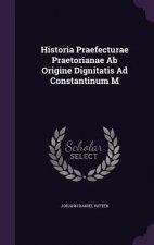 Historia Praefecturae Praetorianae AB Origine Dignitatis Ad Constantinum M