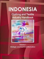 Indonesia Clothing and Textile Industry Handbook Volume 1 Strategic and Practical Information