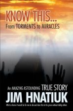 Know This...from Torments to Miracles