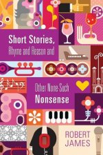 Short Stories, Rhyme and Reason and Other None-Such Nonsense