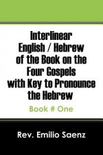Interlinear English / Hebrew of the Book on the Four Gospels with Key to Pronounce the Hebrew