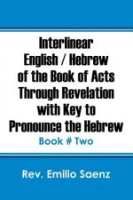 Interlinear English / Hebrew of the Book of Acts Through Revelation with Key to Pronounce the Hebrew