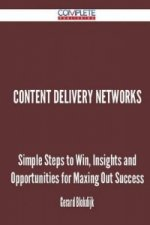 Content Delivery Networks - Simple Steps to Win, Insights and Opportunities for Maxing Out Success