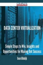 Data Center Virtualization - Simple Steps to Win, Insights and Opportunities for Maxing Out Success