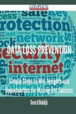 Data Loss Prevention - Simple Steps to Win, Insights and Opportunities for Maxing Out Success