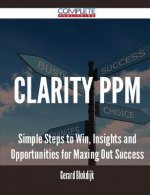 Clarity Ppm - Simple Steps to Win, Insights and Opportunities for Maxing Out Success