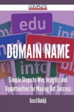 Domain Name - Simple Steps to Win, Insights and Opportunities for Maxing Out Success