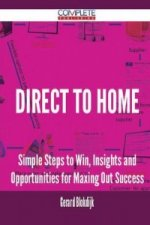 Direct to Home - Simple Steps to Win, Insights and Opportunities for Maxing Out Success