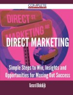 Direct Marketing - Simple Steps to Win, Insights and Opportunities for Maxing Out Success