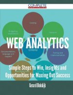 Web Analytics - Simple Steps to Win, Insights and Opportunities for Maxing Out Success
