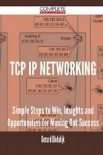 TCP IP Networking - Simple Steps to Win, Insights and Opportunities for Maxing Out Success