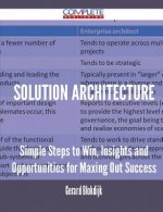 Solution Architecture - Simple Steps to Win, Insights and Opportunities for Maxing Out Success