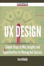 UX Design - Simple Steps to Win, Insights and Opportunities for Maxing Out Success