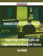 Managed Security Service Provider - Simple Steps to Win, Insights and Opportunities for Maxing Out Success