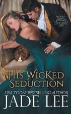 His Wicked Seduction (Regency Hearts Redeemed Series, Book 2)