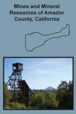 Mines and Mineral Resources of Amador County, California