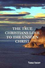 True Christians Love to the Unseen Christ