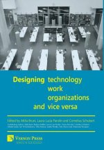 Designing Work, Technology, Organizations and Vice Versa