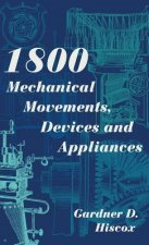 1800 Mechanical Movements, Devices and Appliances (Dover Science Books) Enlarged 16th Edition