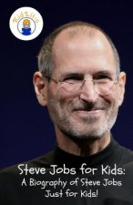 STEVE JOBS FOR KIDS: A BIOGRAPHY OF STEV
