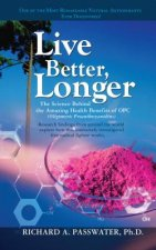 LIVE BETTER, LONGER: THE SCIENCE BEHIND