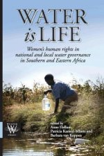 Water Is Life. Women's Human Rights in National and Local Water Governance in Southern and Eastern Africa