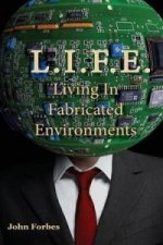 L.I.F.E. Living in Fabricated Environments