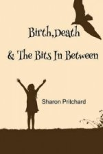 Birth, Death & the Bits in Between