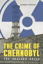 Crime of Chernobyl - The Nuclear Gulag