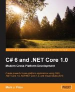 C# 6 and .Net Core 1.0: Modern Cross-Platform Development