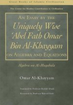 Essay by the Uniquely Wise 'Abel Fath Omar Bin Al-Khayyam on Algebra and Equations