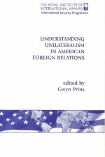 Understanding Unilateralism in American Foreign Relations