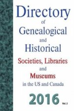 Directory of Genealogical and Historical Societies, Libraries and Museums in the Us and Canada, 2016, Vol 2