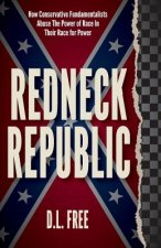 Redneck Republic - How Conservative Fundamentalists Abuse the Power of Race in Their Race for Power