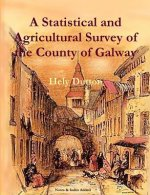 Statistical and Agricultural Survey of the County of Galway