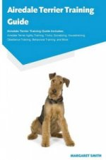 Airedale Terrier Training Guide Airedale Terrier Training Guide Includes