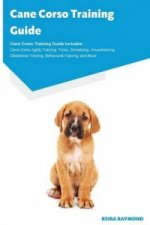 Cane Corso Training Guide Cane Corso Training Guide Includes