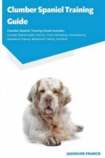 Clumber Spaniel Training Guide Clumber Spaniel Training Guide Includes