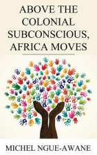 Above the Colonial Subconscious, Africa Moves