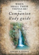 When Shall These Things Be? Companion Study Guide
