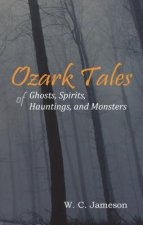 Ozark Tales of Ghosts, Spirits, Hauntings, and Monsters