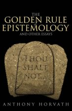 Golden Rule of Epistemology and Other Essays