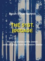 51st Brigade - The History of the Jewish Partisan Group from the Slonim Ghetto